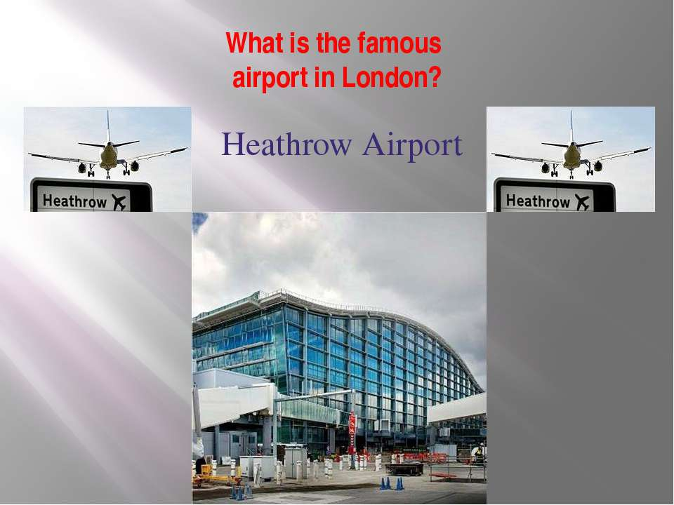 What is the famous airport in London? Heathrow Airport