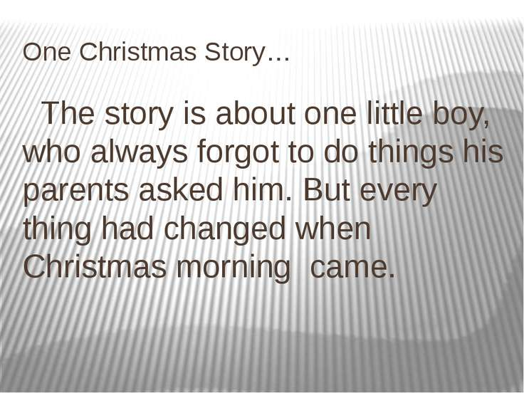 One Christmas Story… The story is about one little boy, who always forgot to ...