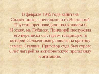 В феврале 1945 года капитана Солженицына арестовали и из Восточной Пруссии пр...