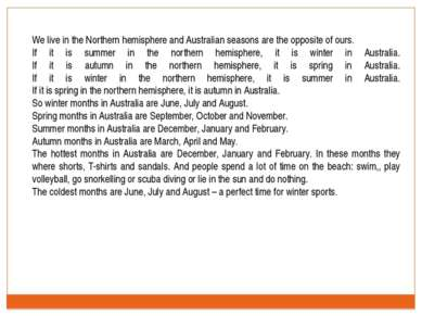 We live in the Northern hemisphere and Australian seasons are the opposite of...