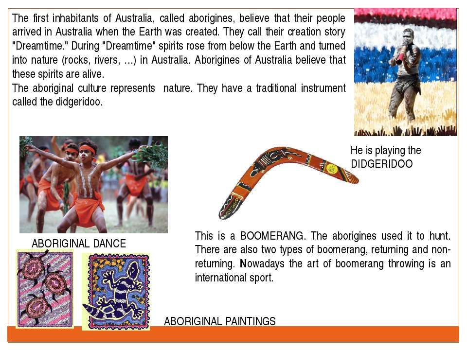 The first inhabitants of Australia, called aborigines, believe that their peo...