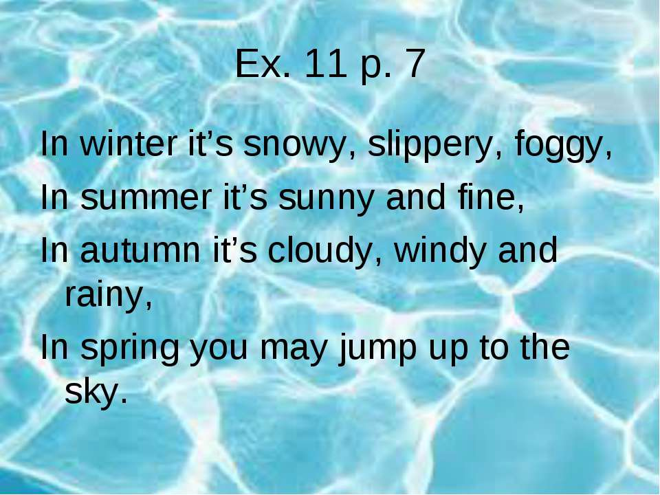 Ex. 11 p. 7 In winter it's snowy, slippery, foggy, In summer it's sunny and f...