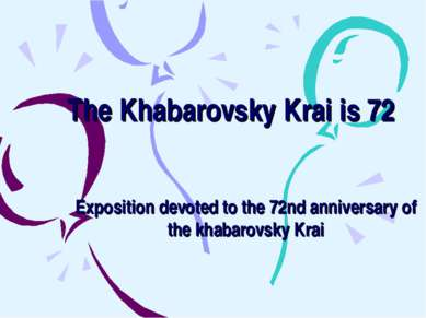 The Khabarovsky Krai is 72 Exposition devoted to the 72nd anniversary of the ...