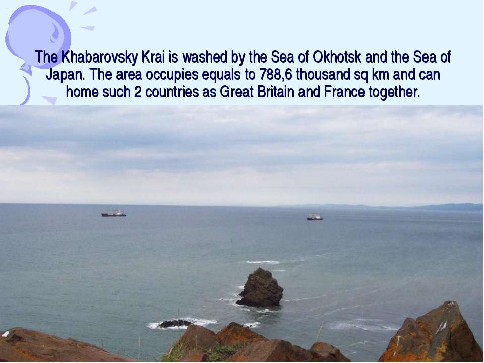 The Khabarovsky Krai is washed by the Sea of Okhotsk and the Sea of Japan. Th...