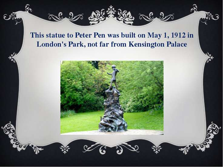 This statue to Peter Pen was built on May 1, 1912 in London's Park, not far f...