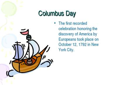 Columbus Day The first recorded celebration honoring the discovery of America...
