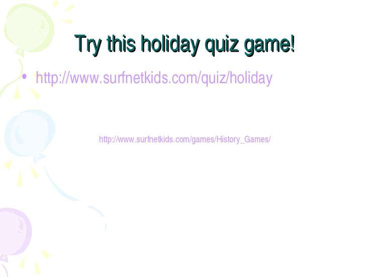 Try this holiday quiz game! http://www.surfnetkids.com/quiz/holiday http://ww...
