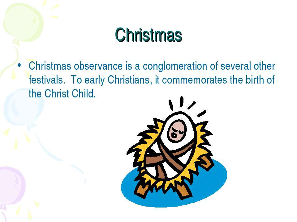 Christmas Christmas observance is a conglomeration of several other festivals...
