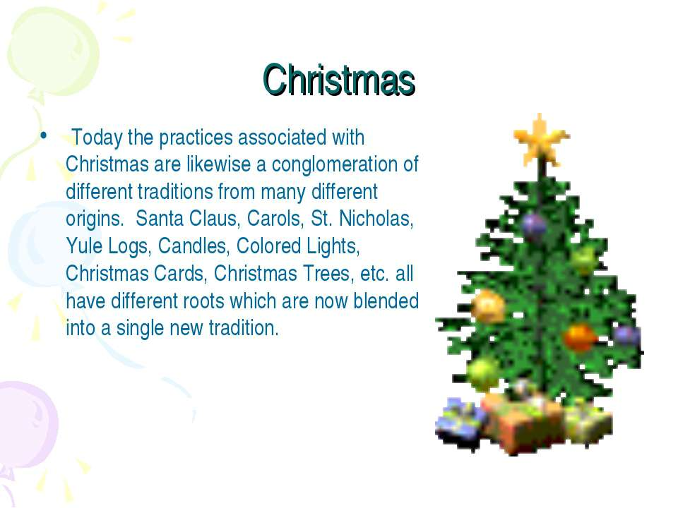 Christmas  Today the practices associated with Christmas are likewise a congl...