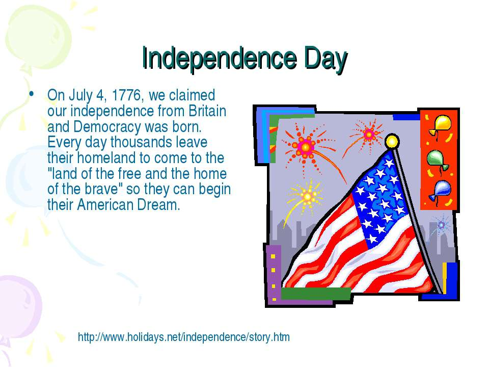 Independence Day On July 4, 1776, we claimed our independence from Britain an...