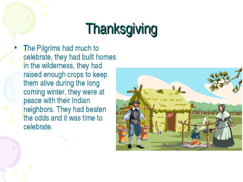 Thanksgiving The Pilgrims had much to celebrate, they had built homes in the ...