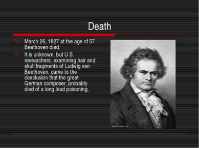 Death March 26, 1827 at the age of 57 Beethoven died. It is unknown, but U.S....