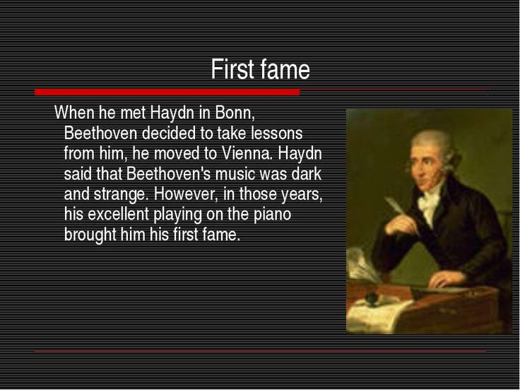 First fame When he met Haydn in Bonn, Beethoven decided to take lessons from ...