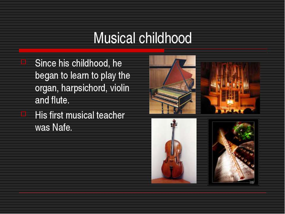 Musical childhood Since his childhood, he began to learn to play the organ, h...