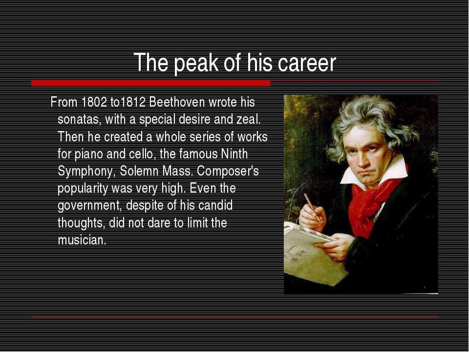 The peak of his career From 1802 to1812 Beethoven wrote his sonatas, with a s...