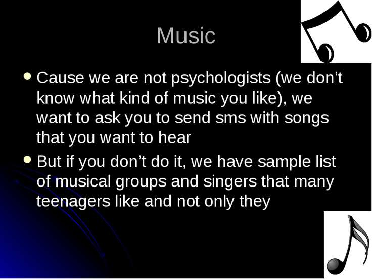 Music Cause we are not psychologists (we don't know what kind of music you li...