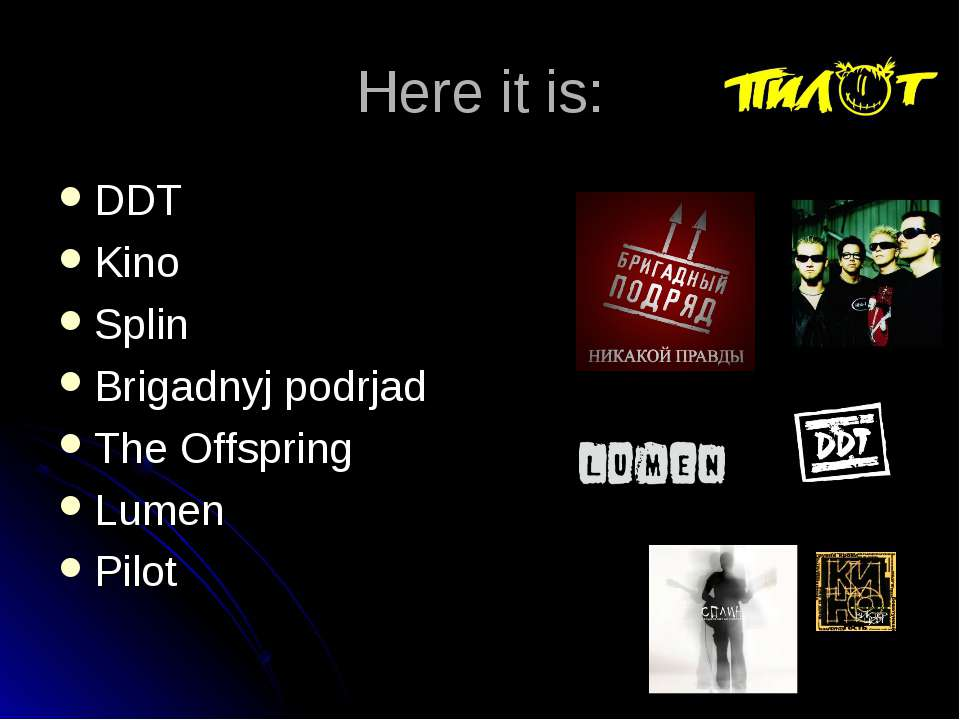 Here it is: DDT Kino Splin Brigadnyj podrjad The Offspring Lumen Pilot