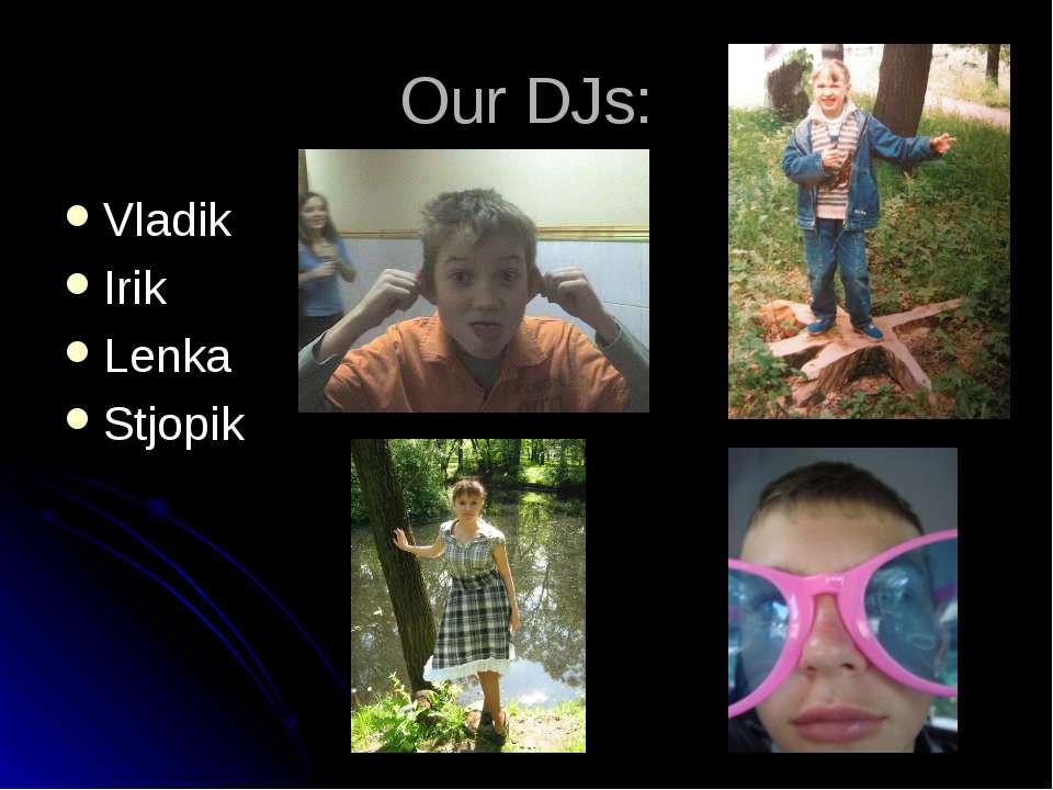 Our DJs: Vladik Irik Lenka Stjopik