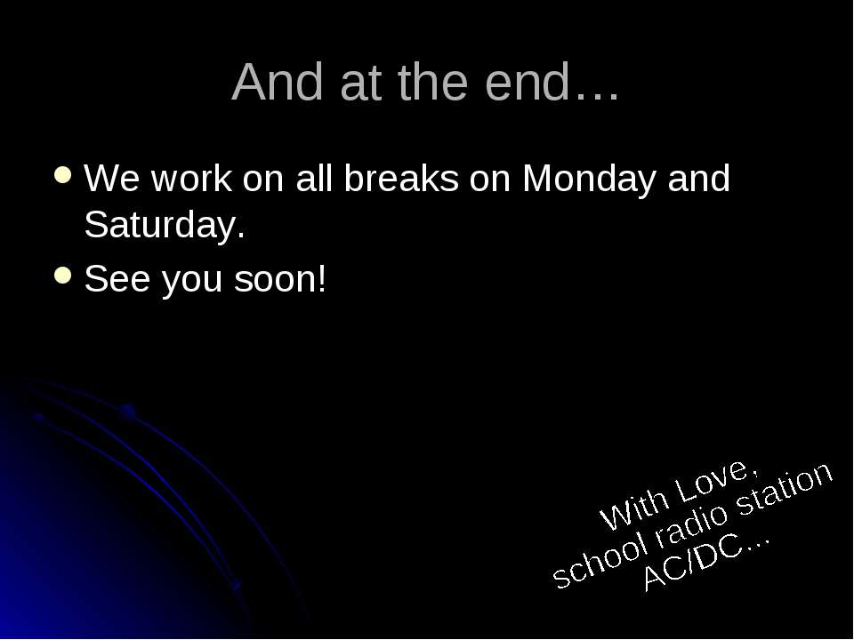And at the end… We work on all breaks on Monday and Saturday. See you soon!