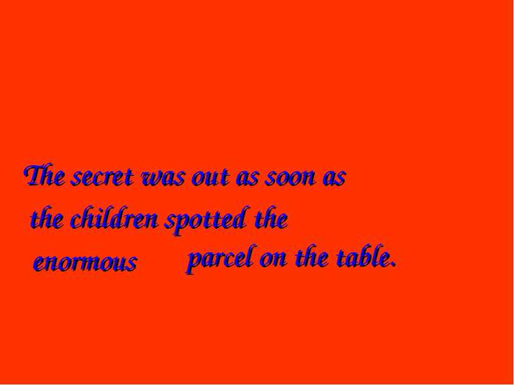 The secret was out as soon as the children spotted the enormous parcel on the...