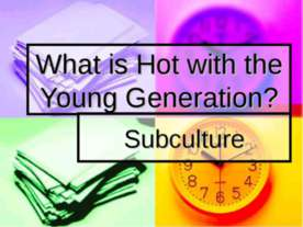 What is Hot with the Young Generation?