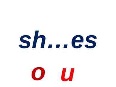 sh…es o u