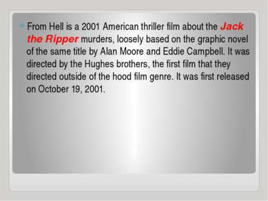 From Hell is a 2001 American thriller film about the Jack the Ripper murders,...