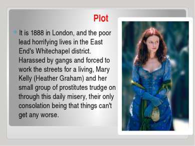 Plot It is 1888 in London, and the poor lead horrifying lives in the East End...