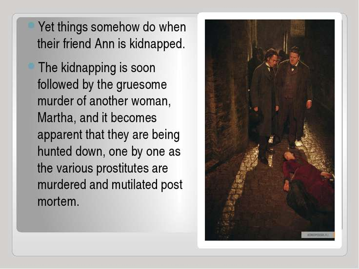 Yet things somehow do when their friend Ann is kidnapped. The kidnapping is s...