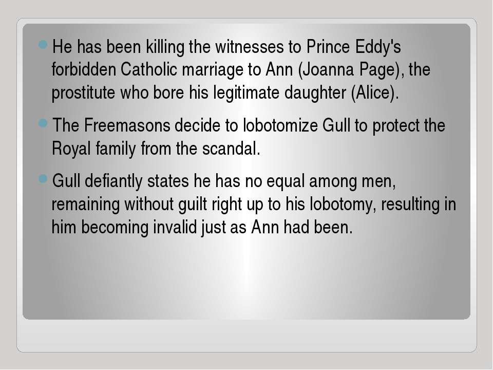 He has been killing the witnesses to Prince Eddy's forbidden Catholic marriag...
