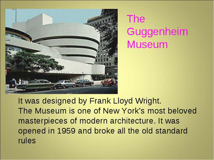 The Guggenheim Museum It was designed by Frank Lloyd Wright. The Museum is on...