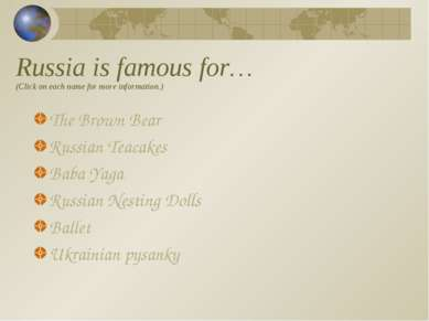 Russia is famous for… (Click on each name for more information.) The Brown Be...