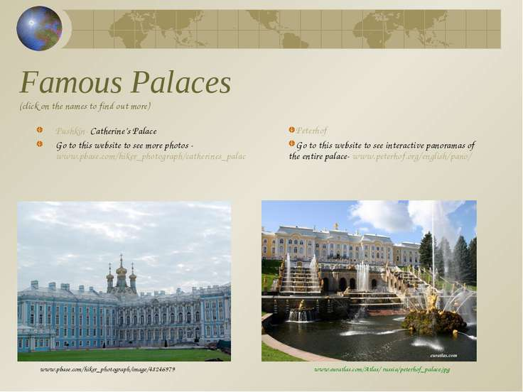 Famous Palaces (click on the names to find out more) Pushkin- Catherine's Pal...