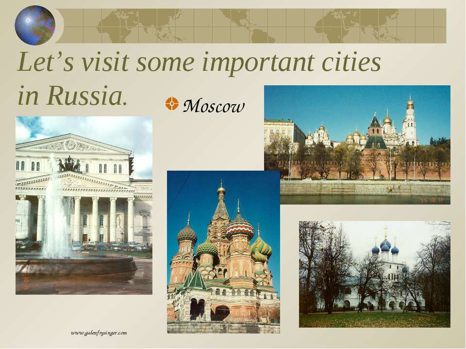 Let's visit some important cities in Russia. Moscow www.galenfrysinger.com