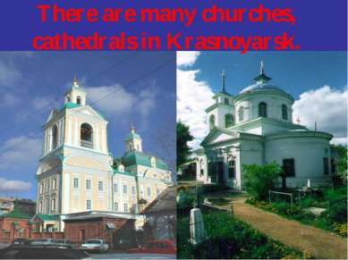 There are many churches, cathedrals in Krasnoyarsk.