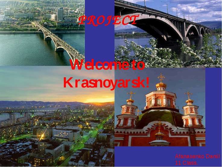 PROJECT Welcome to Krasnoyarsk! Afanasenko Daniil 11 Class.