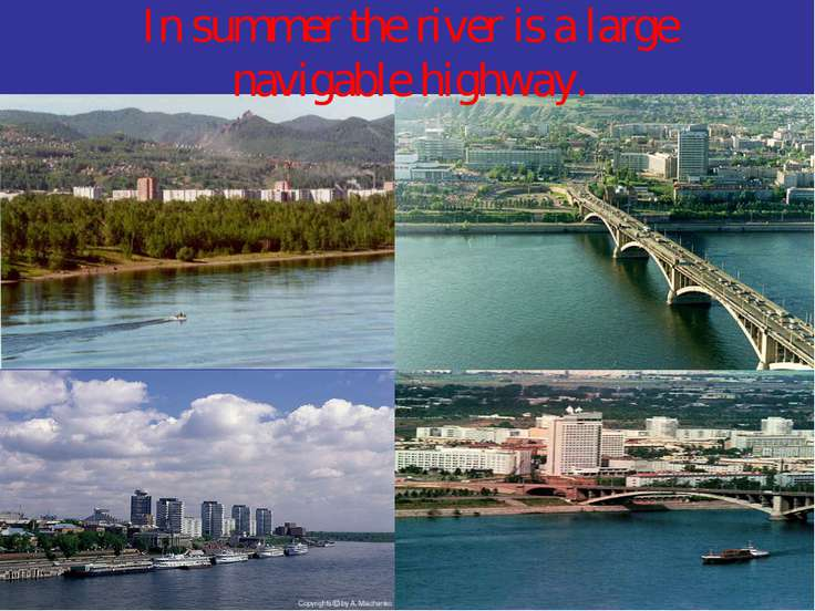 In summer the river is a large navigable highway.