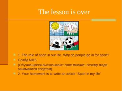The lesson is over 1. The role of sport in our life. Why do people go in for ...