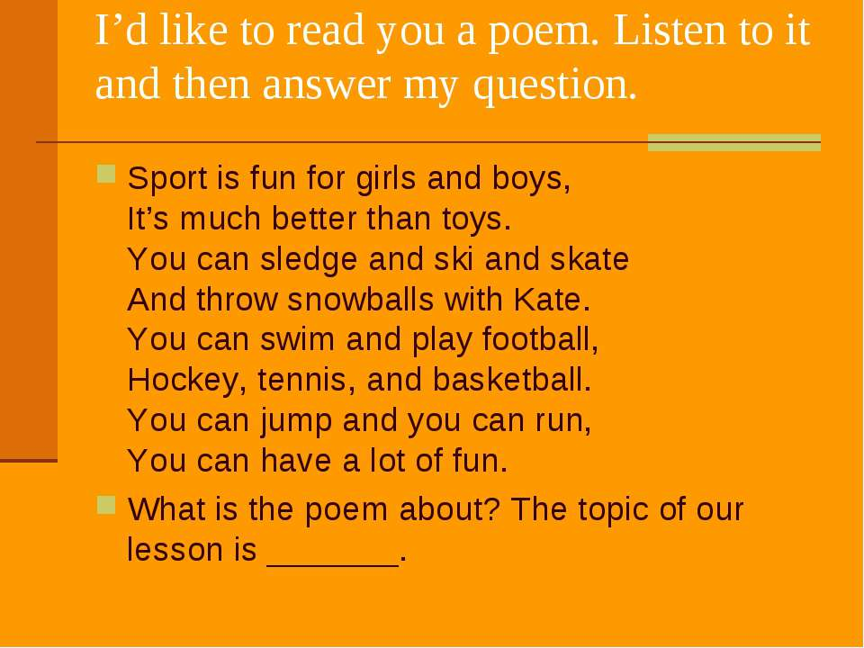 I'd like to read you a poem. Listen to it and then answer my question. Sport ...