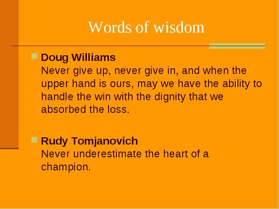 Words of wisdom Doug Williams Never give up, never give in, and when the uppe...
