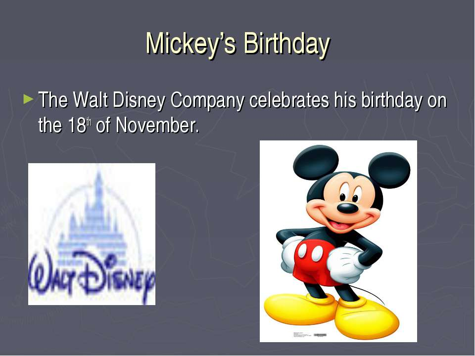 Mickey's Birthday The Walt Disney Company celebrates his birthday on the 18th...