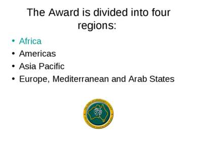 The Award is divided into four regions: Africa Americas Asia Pacific Europe, ...