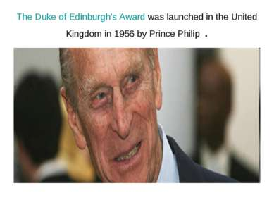 The Duke of Edinburgh's Award was launched in the United Kingdom in 1956 by P...