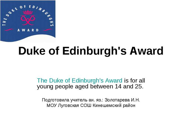 Duke of Edinburgh's Award The Duke of Edinburgh's Award is for all young peop...