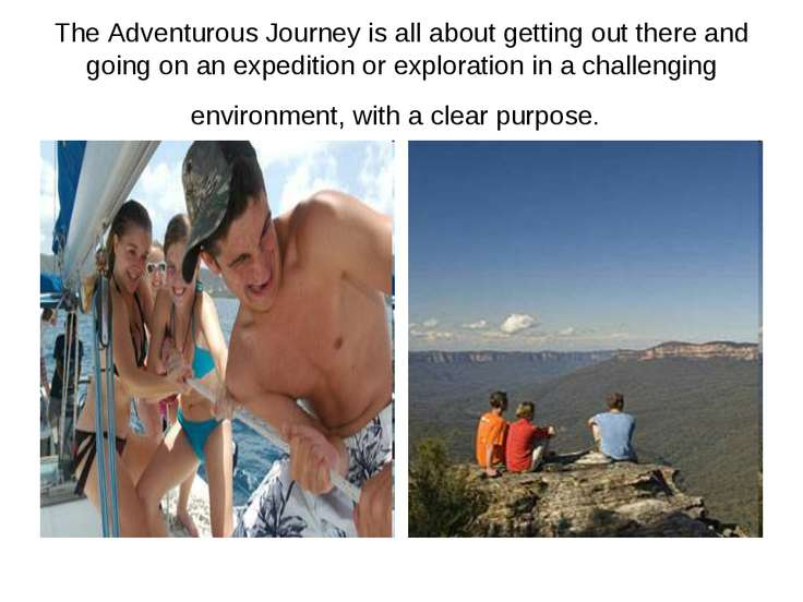 The Adventurous Journey is all about getting out there and going on an expedi...