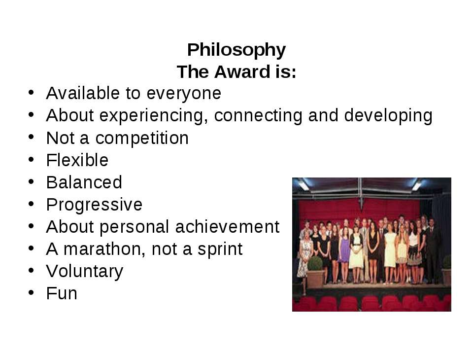 Philosophy The Award is: Available to everyone About experiencing, connecti...