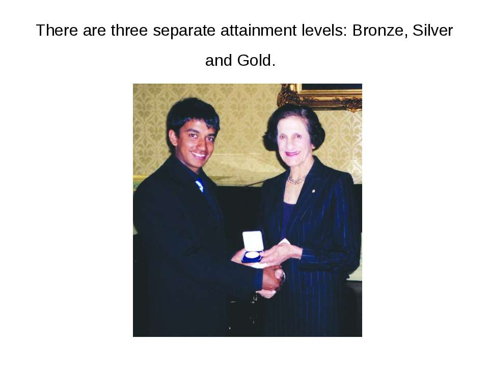 There are three separate attainment levels: Bronze, Silver and Gold.