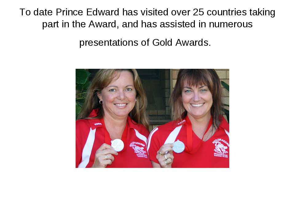To date Prince Edward has visited over 25 countries taking part in the Award,...