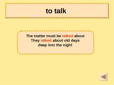 to talk The matter must be talked about They talked about old days deep into ...