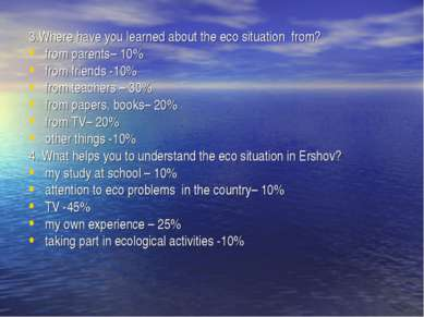 3.Where have you learned about the eco situation from? from parents– 10% from...
